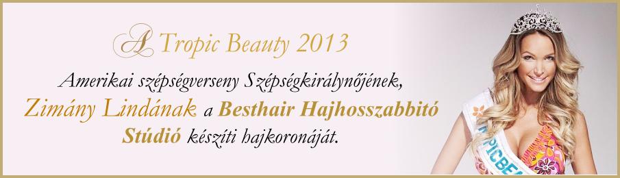 A Tropic Beauty 2013 Amreikai szépségverseny Szépségkirálynőjének, Zimány Lindának a Besthair Hajhosszabbító Stúdió készíti hajkoronáját.